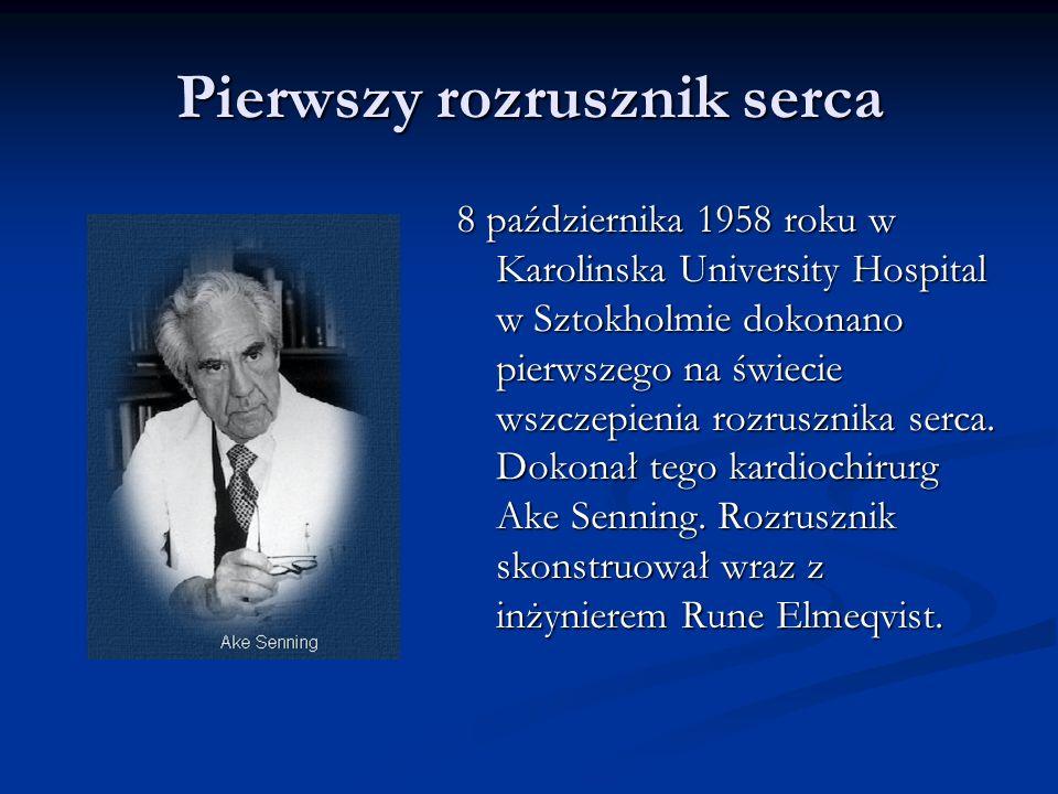 Pierwszy rozrusznik serca 8 października 1958 roku w Karolinska University Hospital w Sztokholmie dokonano pierwszego na świecie wszczepienia rozruszn