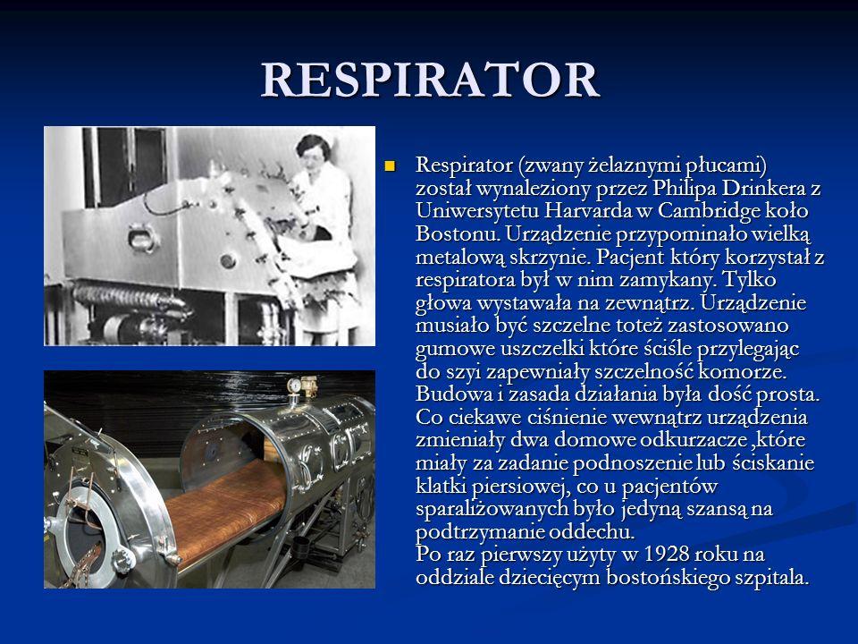 RESPIRATOR Respirator (zwany żelaznymi płucami) został wynaleziony przez Philipa Drinkera z Uniwersytetu Harvarda w Cambridge koło Bostonu. Urządzenie
