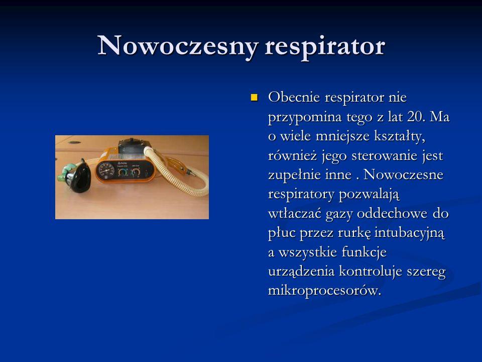 Nowoczesny respirator Obecnie respirator nie przypomina tego z lat 20. Ma o wiele mniejsze kształty, również jego sterowanie jest zupełnie inne. Nowoc