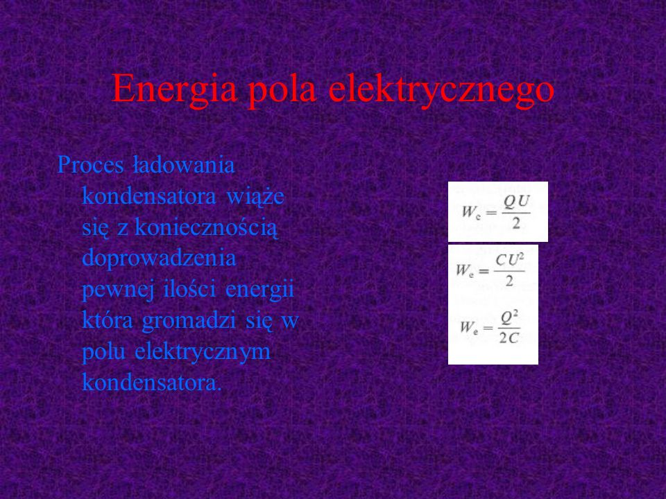 Energia pola elektrycznego Proces ładowania kondensatora wiąże się z koniecznością doprowadzenia pewnej ilości energii która gromadzi się w polu elekt