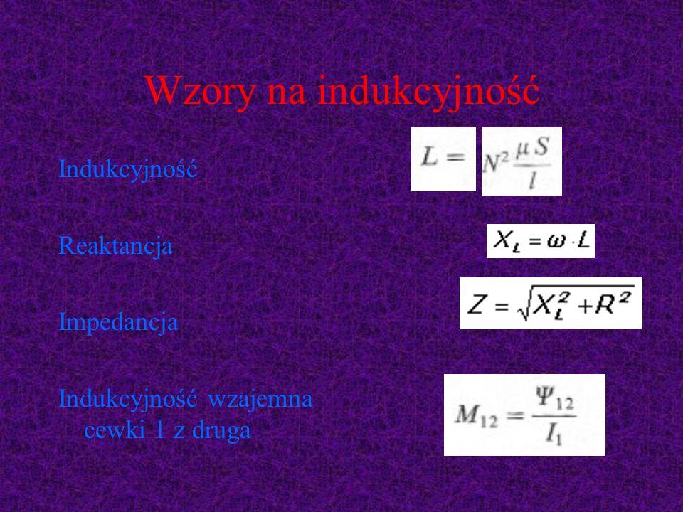 Wzory na indukcyjność Indukcyjność Reaktancja Impedancja Indukcyjność wzajemna cewki 1 z druga