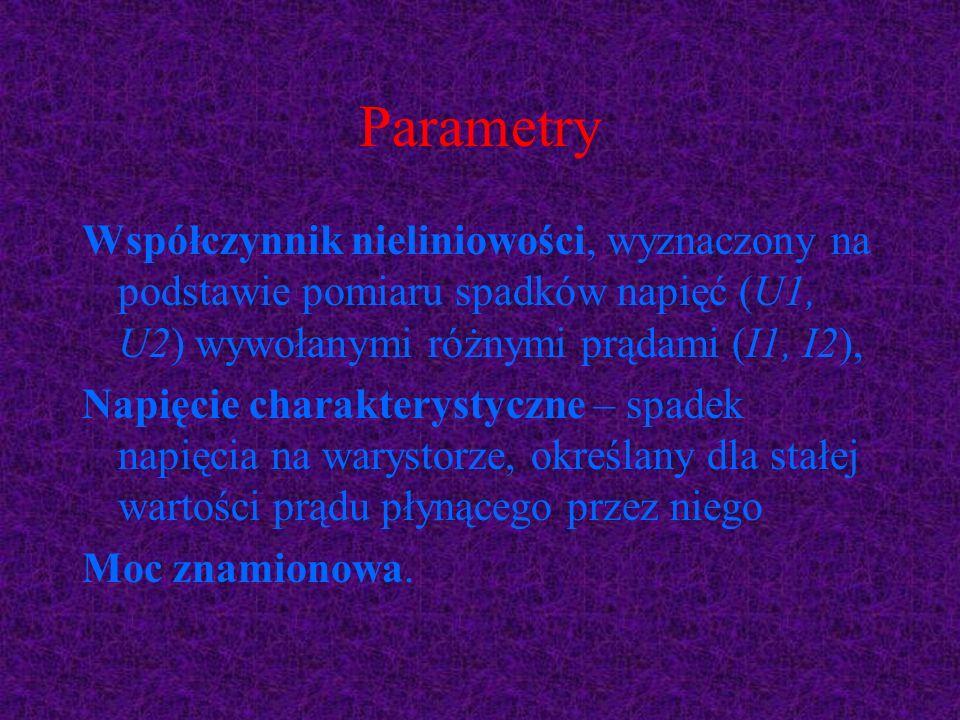 Parametry Współczynnik nieliniowości, wyznaczony na podstawie pomiaru spadków napięć (U1, U2) wywołanymi różnymi prądami (I1, I2), Napięcie charaktery