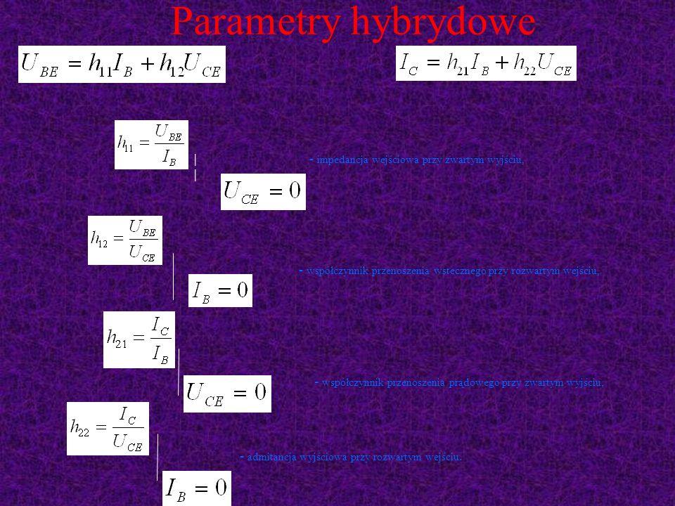 Parametry hybrydowe |- impedancja wejściowa przy zwartym wyjściu, | - współczynnik przenoszenia wstecznego przy rozwartym wejściu, - współczynnik prze