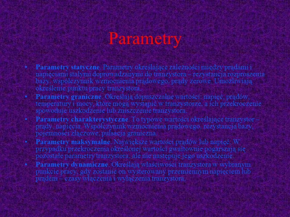 Parametry Parametry statyczne. Parametry określające zależności między prądami i napięciami stałymi doprowadzanymi do tranzystora – rezystancja rozpro