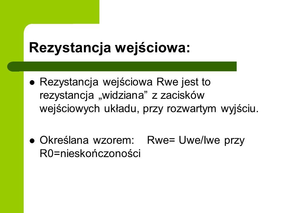 Rezystancja wejściowa: Rezystancja wejściowa Rwe jest to rezystancja widziana z zacisków wejściowych układu, przy rozwartym wyjściu.