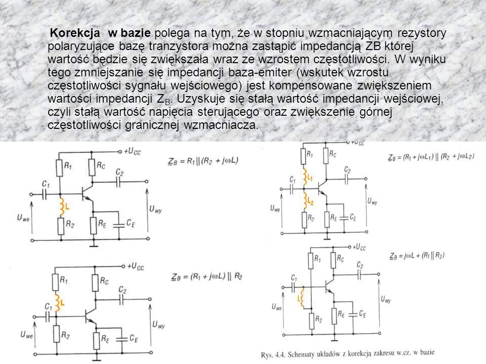 Korekcja w bazie polega na tym, że w stopniu wzmacniającym rezystory polaryzujące bazę tranzystora można zastąpić impedancją ZB której wartość będzie