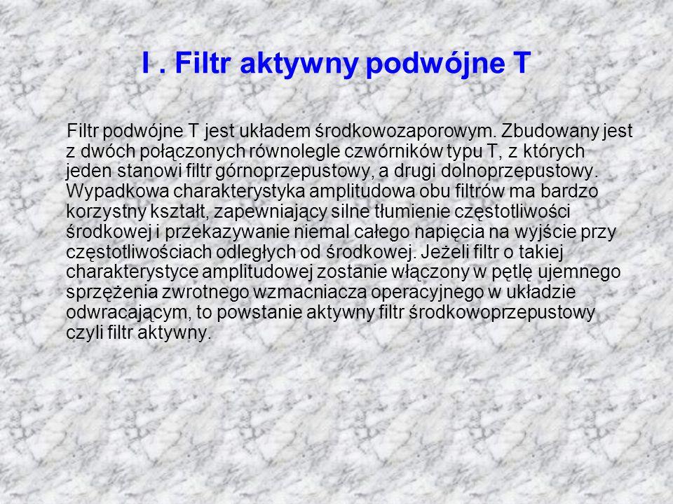 I. Filtr aktywny podwójne T Filtr podwójne T jest układem środkowozaporowym. Zbudowany jest z dwóch połączonych równolegle czwórników typu T, z któryc