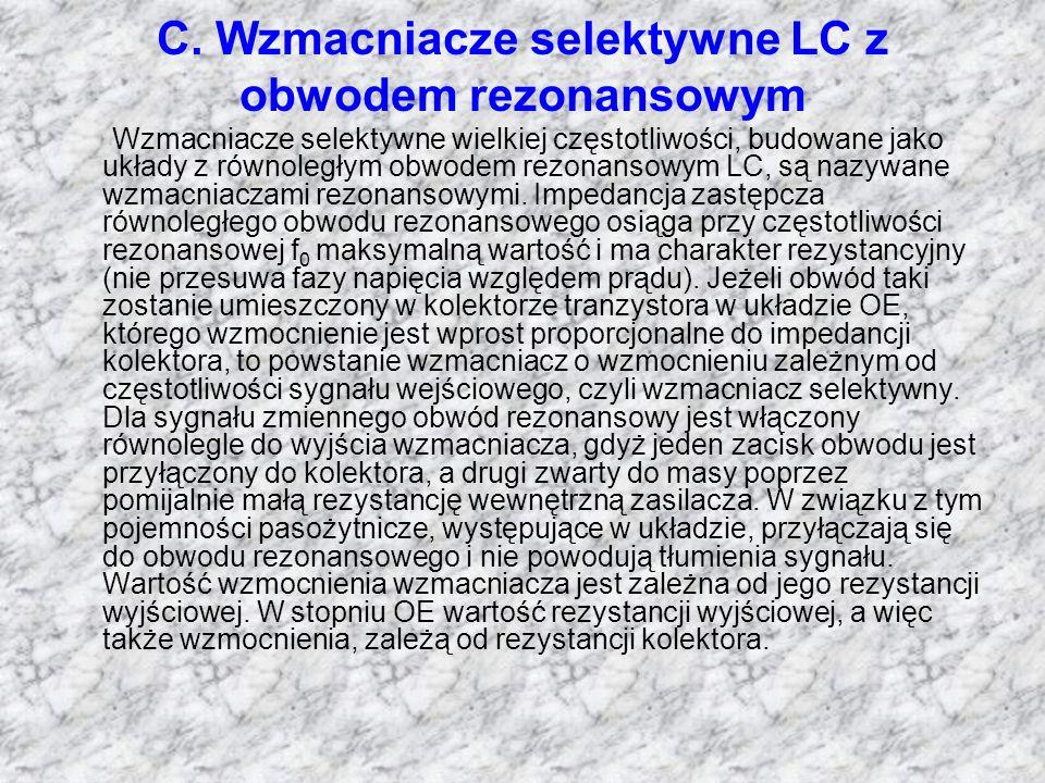 C. Wzmacniacze selektywne LC z obwodem rezonansowym Wzmacniacze selektywne wielkiej częstotliwości, budowane jako układy z równoległym obwodem rezonan