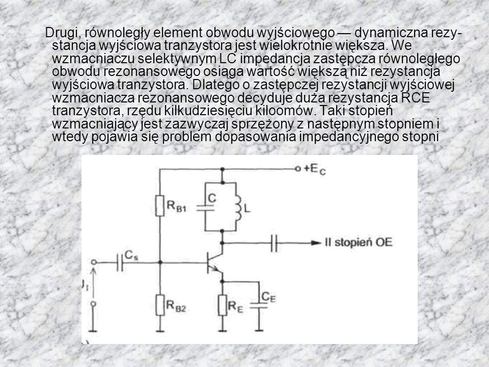 Drugi, równoległy element obwodu wyjściowego dynamiczna rezy stancja wyjściowa tranzystora jest wielokrotnie większa. We wzmacniaczu selektywnym LC i