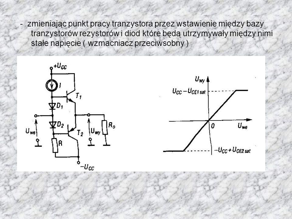 - zmieniając punkt pracy tranzystora przez wstawienie między bazy tranzystorów rezystorów i diod które będą utrzymywały między nimi stałe napięcie ( w