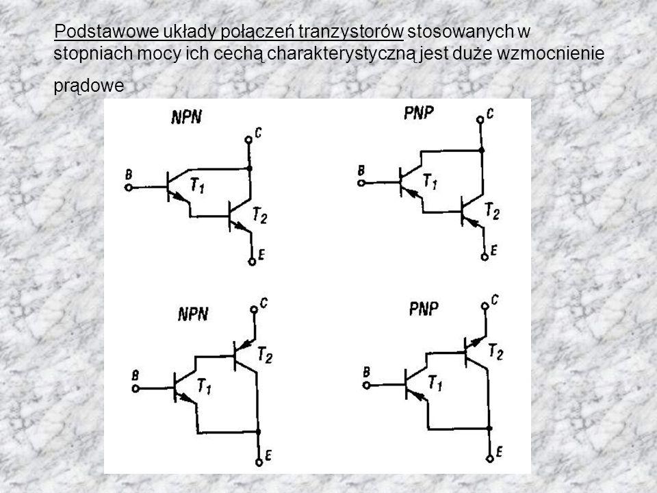 Podstawowe układy połączeń tranzystorów stosowanych w stopniach mocy ich cechą charakterystyczną jest duże wzmocnienie prądowe