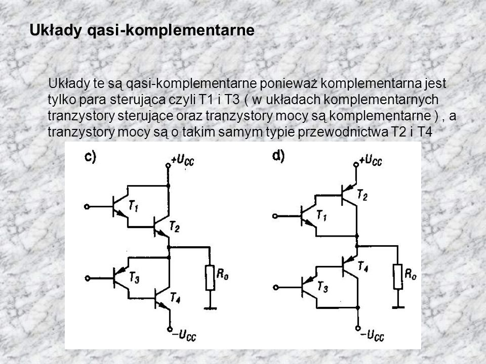 Układy qasi-komplementarne Układy te są qasi-komplementarne ponieważ komplementarna jest tylko para sterująca czyli T1 i T3 ( w układach komplementarn