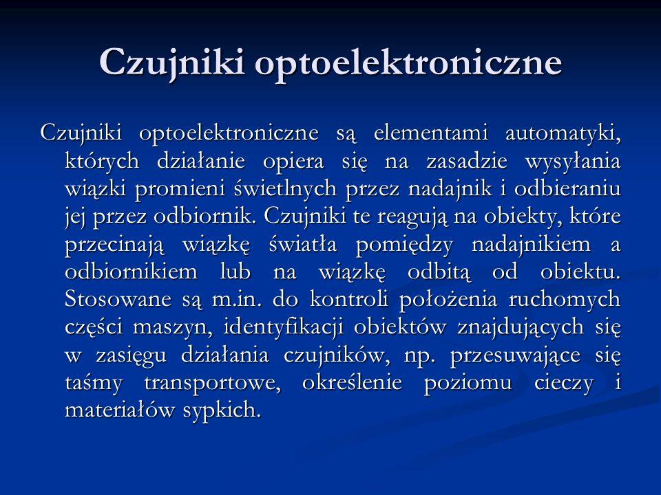 Czujniki optoelektroniczne Czujniki optoelektroniczne są elementami automatyki, których działanie opiera się na zasadzie wysyłania wiązki promieni świ