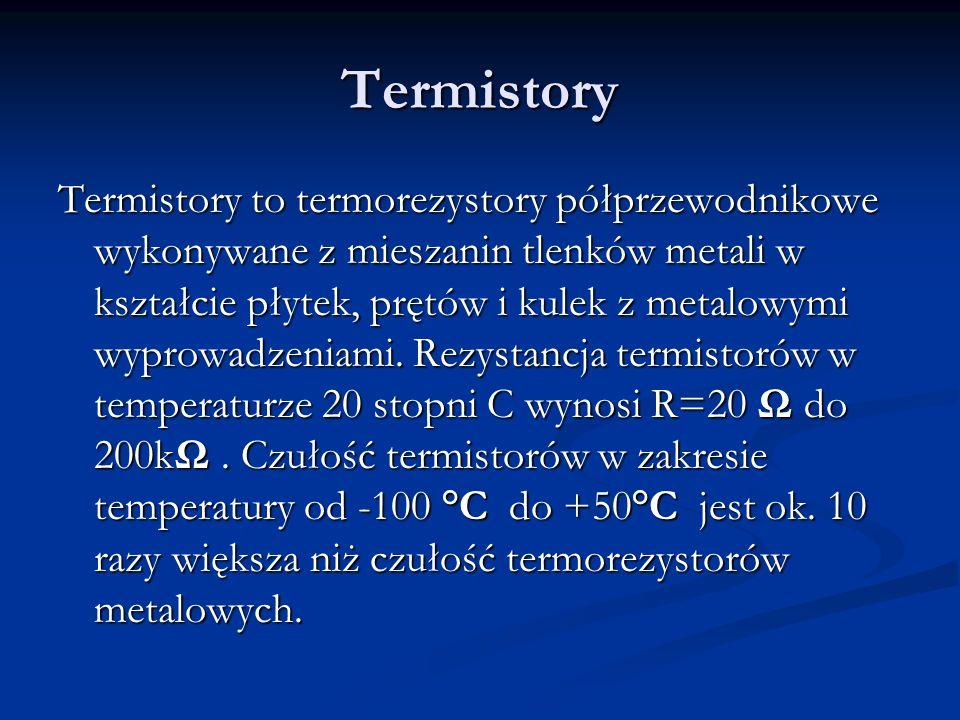 Termistory Termistory to termorezystory półprzewodnikowe wykonywane z mieszanin tlenków metali w kształcie płytek, prętów i kulek z metalowymi wyprowa