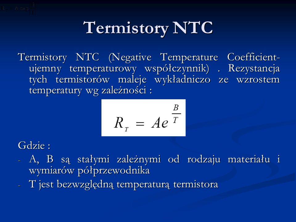 Termistory NTC Termistory NTC (Negative Temperature Coefficient- ujemny temperaturowy współczynnik). Rezystancja tych termistorów maleje wykładniczo z