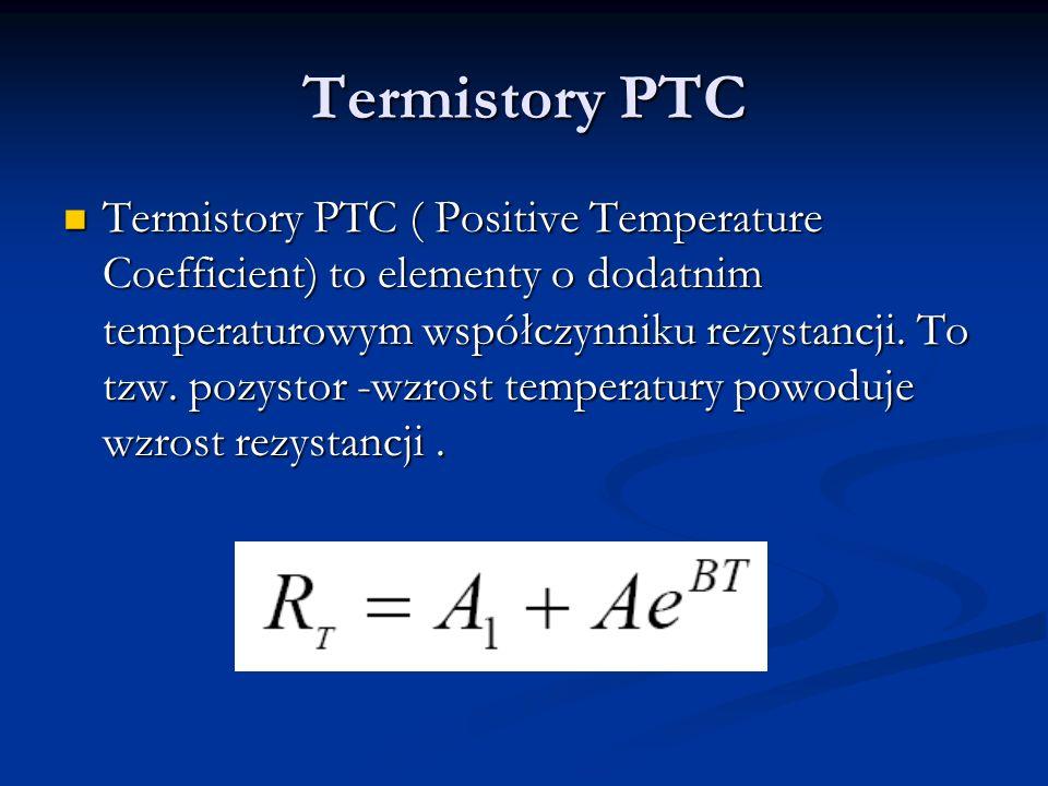 Termistory PTC Termistory PTC ( Positive Temperature Coefficient) to elementy o dodatnim temperaturowym współczynniku rezystancji. To tzw. pozystor -w