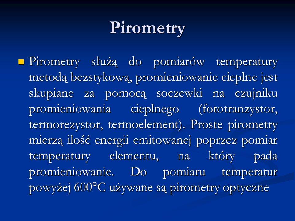 Pirometry Pirometry służą do pomiarów temperatury metodą bezstykową, promieniowanie cieplne jest skupiane za pomocą soczewki na czujniku promieniowani