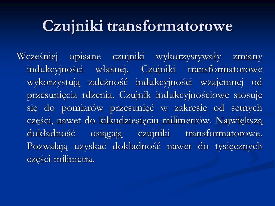 Czujniki transformatorowe Wcześniej opisane czujniki wykorzystywały zmiany indukcyjności własnej. Czujniki transformatorowe wykorzystują zależność ind