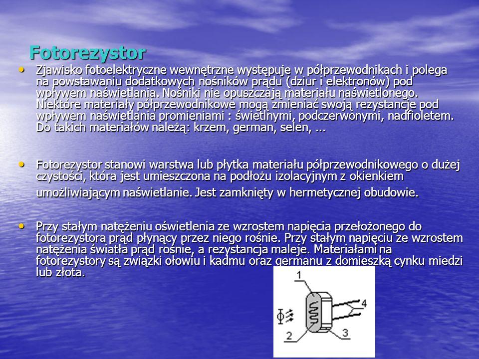 Fotorezystor Zjawisko fotoelektryczne wewnętrzne występuje w półprzewodnikach i polega na powstawaniu dodatkowych nośników prądu (dziur i elektronów)