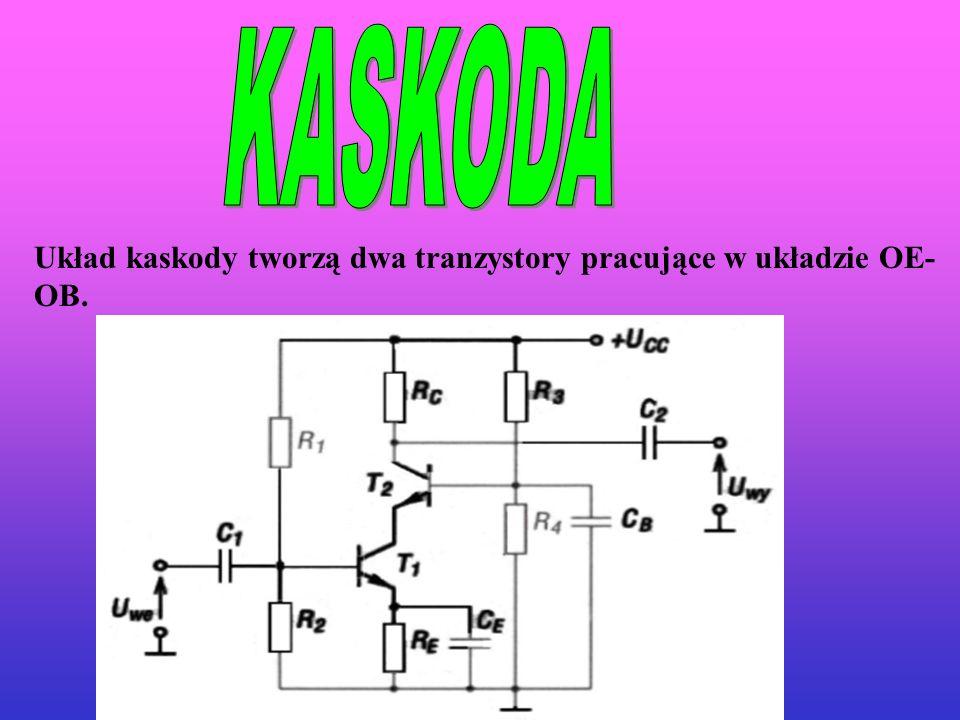 Układ kaskody tworzą dwa tranzystory pracujące w układzie OE- OB.
