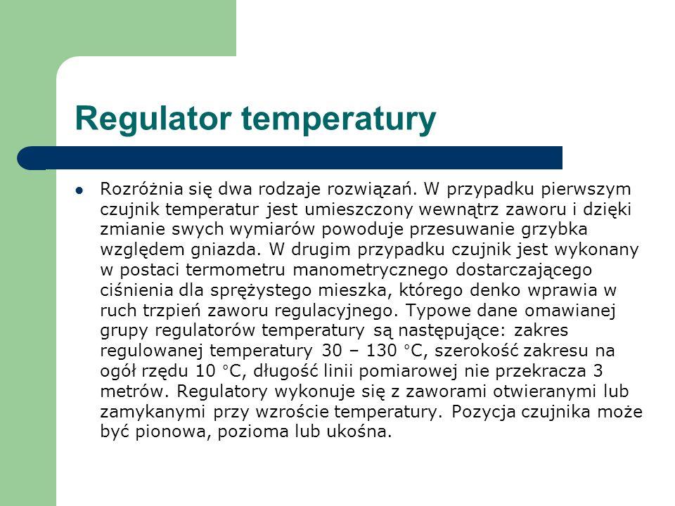 Regulator temperatury Rozróżnia się dwa rodzaje rozwiązań. W przypadku pierwszym czujnik temperatur jest umieszczony wewnątrz zaworu i dzięki zmianie