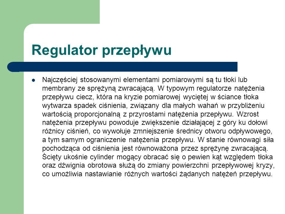 Regulator przepływu Najczęściej stosowanymi elementami pomiarowymi są tu tłoki lub membrany ze sprężyną zwracającą. W typowym regulatorze natężenia pr