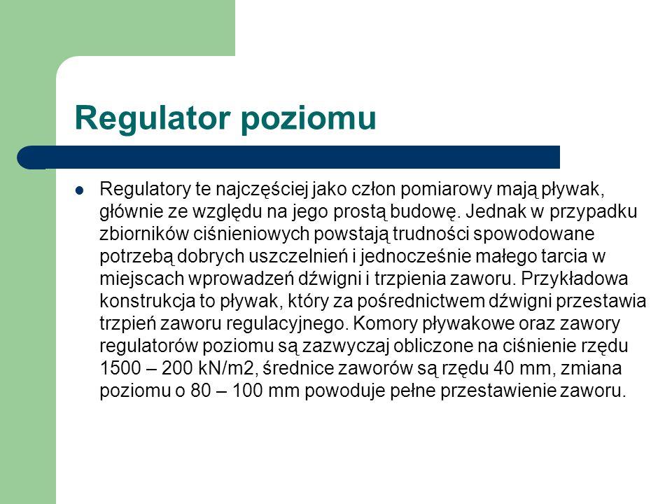 Regulator poziomu Regulatory te najczęściej jako człon pomiarowy mają pływak, głównie ze względu na jego prostą budowę. Jednak w przypadku zbiorników