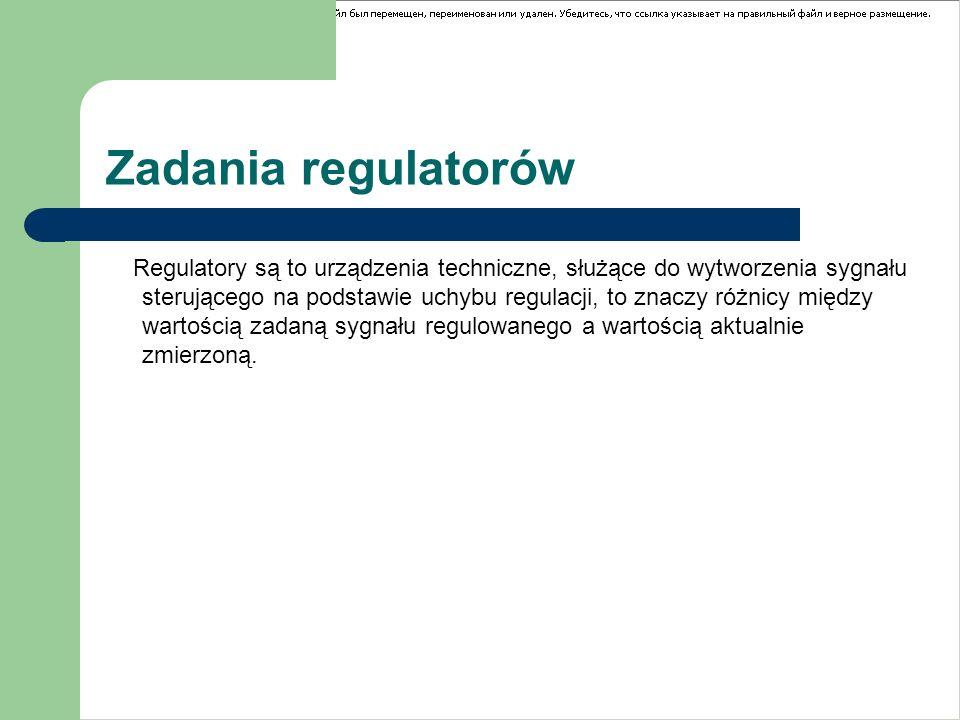 Zadania regulatorów Regulatory są to urządzenia techniczne, służące do wytworzenia sygnału sterującego na podstawie uchybu regulacji, to znaczy różnic