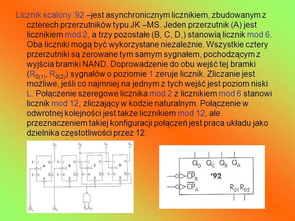 Licznik scalony 92 –jest asynchronicznym licznikiem, zbudowanym z czterech przerzutników typu JK –MS. Jeden przerzutnik (A) jest licznikiem mod 2, a t
