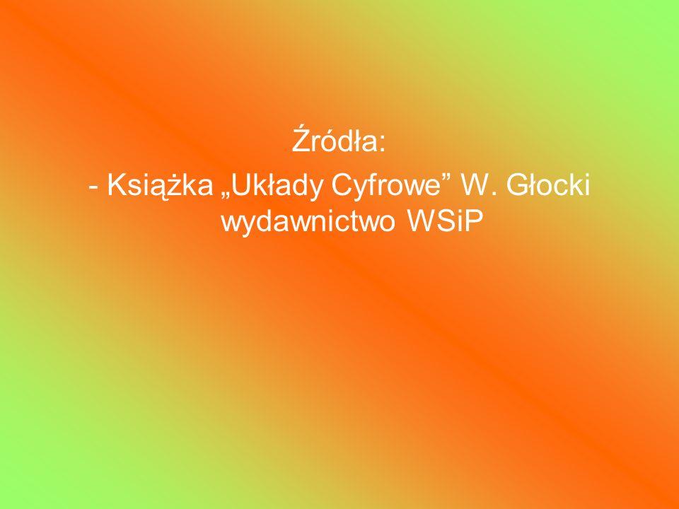 Źródła: - Książka Układy Cyfrowe W. Głocki wydawnictwo WSiP