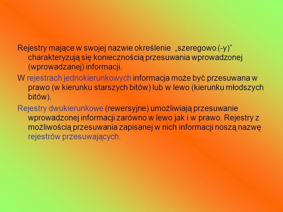 Rejestry mające w swojej nazwie określenie szeregowo (-y) charakteryzują się koniecznością przesuwania wprowadzonej (wprowadzanej) informacji. W rejes
