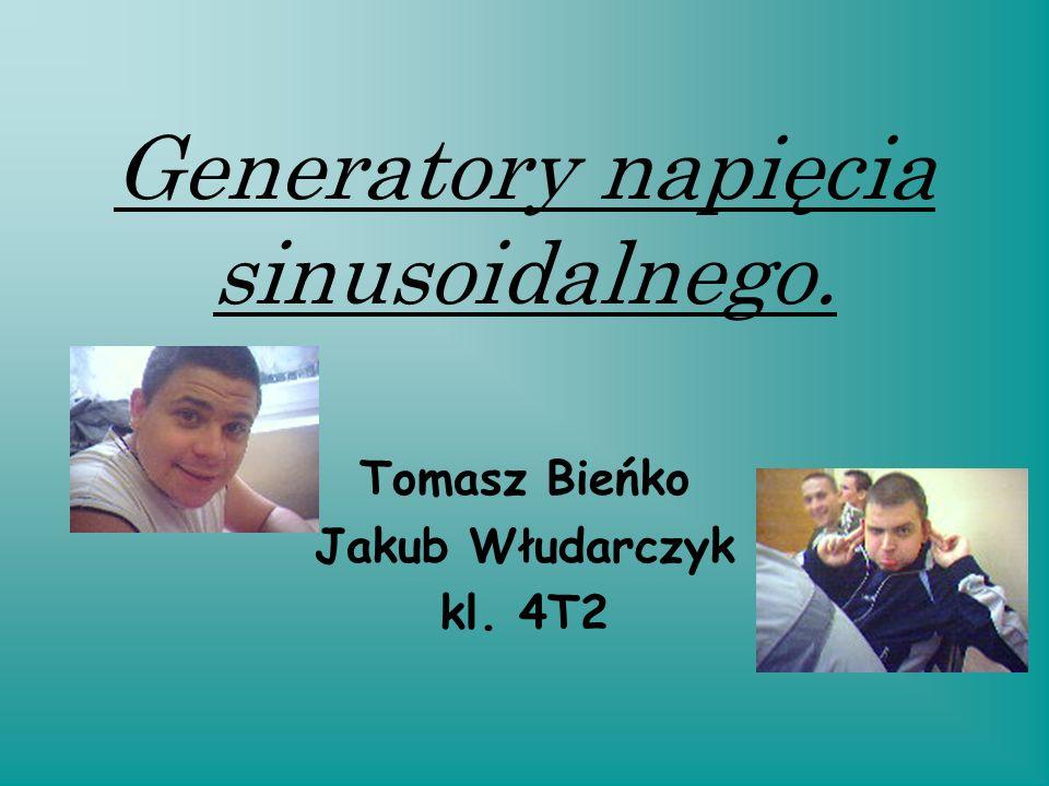 Generatory napięcia sinusoidalnego. Tomasz Bieńko Jakub Włudarczyk kl. 4T2
