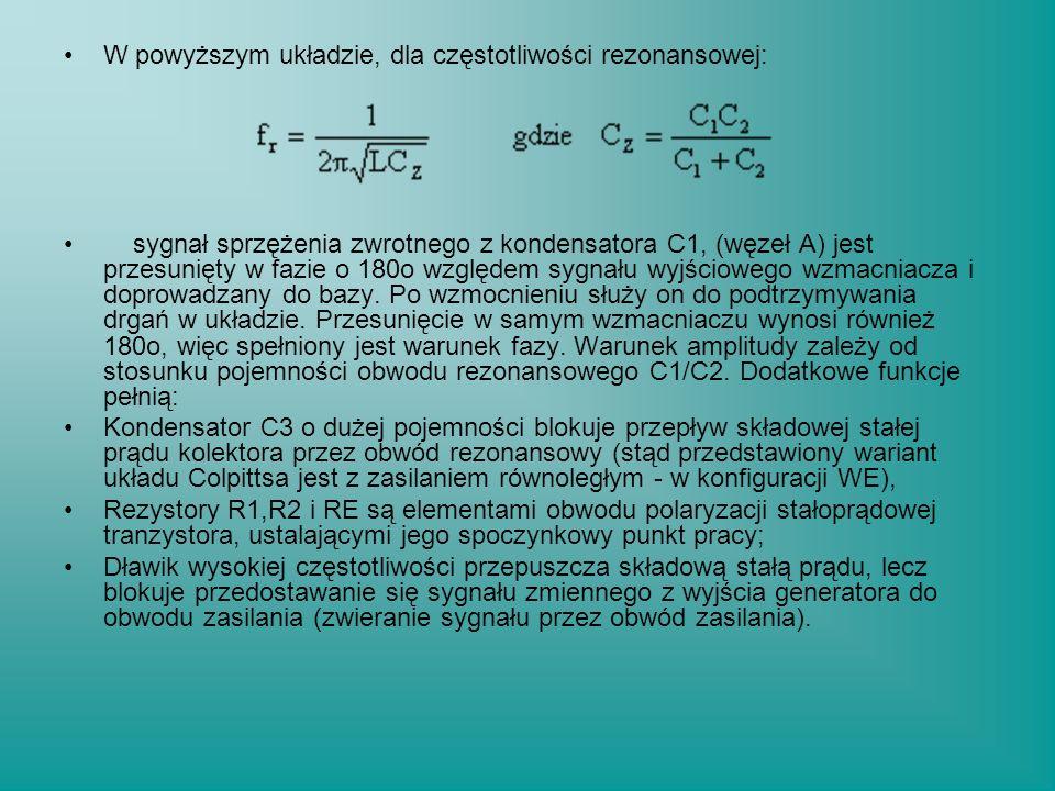 W powyższym układzie, dla częstotliwości rezonansowej: sygnał sprzężenia zwrotnego z kondensatora C1, (węzeł A) jest przesunięty w fazie o 180o względ