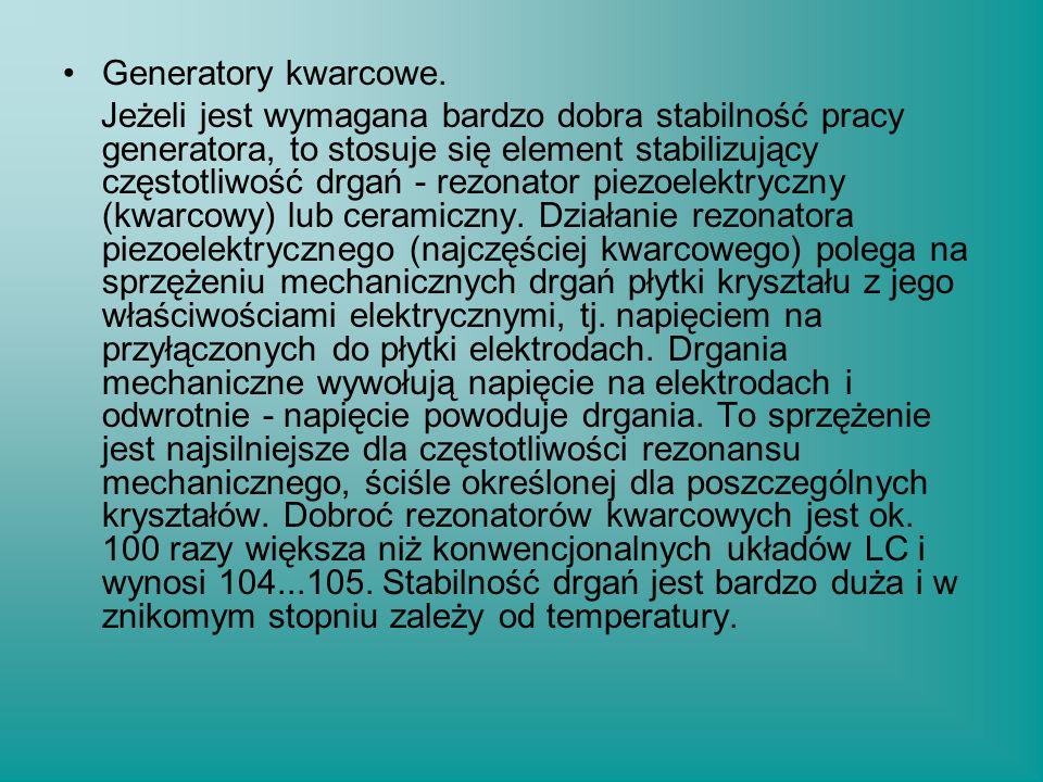 Generatory kwarcowe. Jeżeli jest wymagana bardzo dobra stabilność pracy generatora, to stosuje się element stabilizujący częstotliwość drgań - rezonat