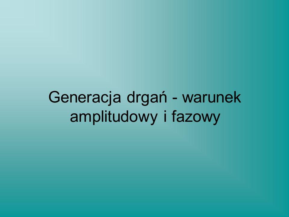 Generacja drgań - warunek amplitudowy i fazowy