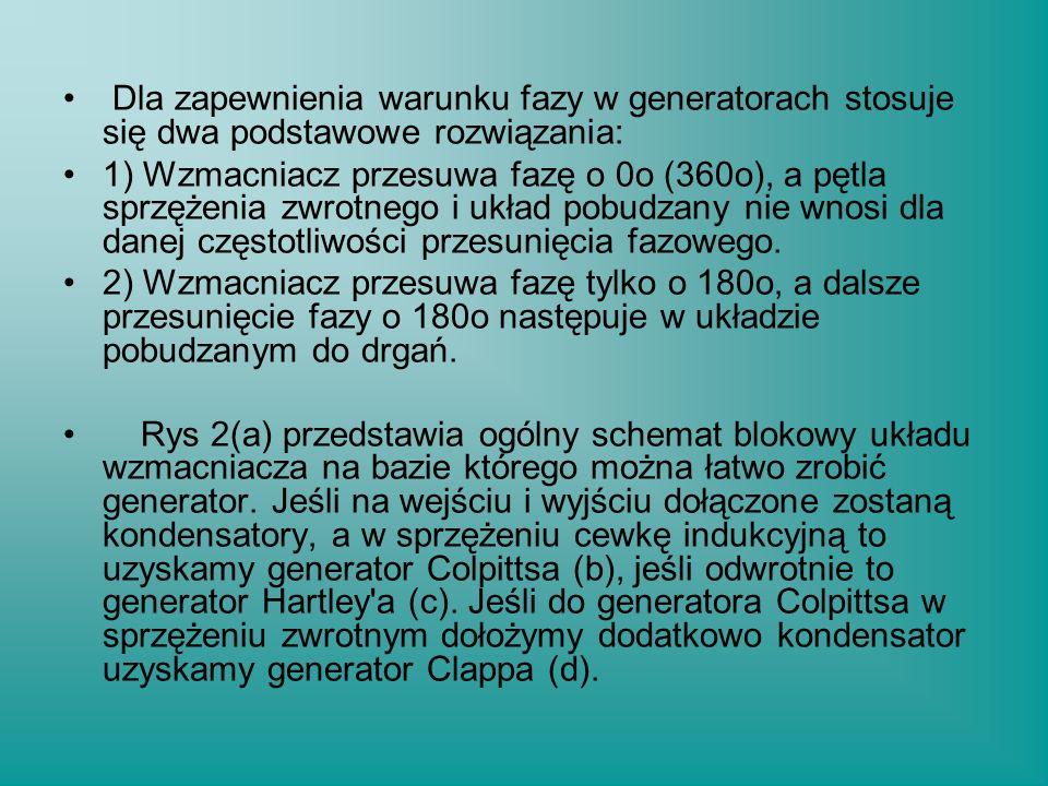 Dla zapewnienia warunku fazy w generatorach stosuje się dwa podstawowe rozwiązania: 1) Wzmacniacz przesuwa fazę o 0o (360o), a pętla sprzężenia zwrotn