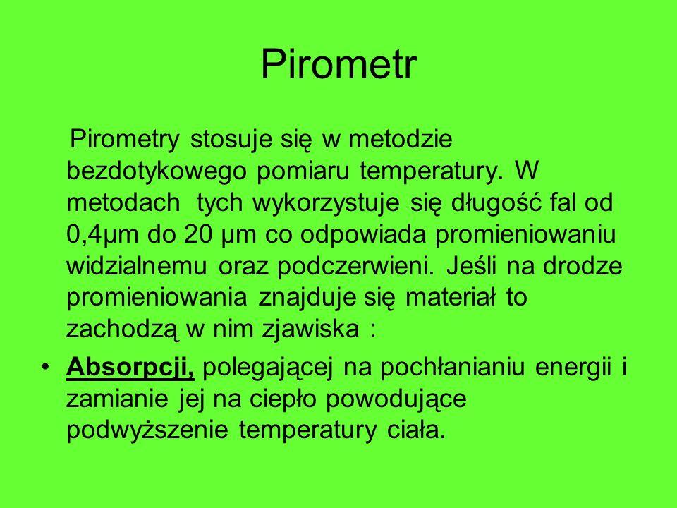 Pirometr Pirometry stosuje się w metodzie bezdotykowego pomiaru temperatury. W metodach tych wykorzystuje się długość fal od 0,4µm do 20 µm co odpowia