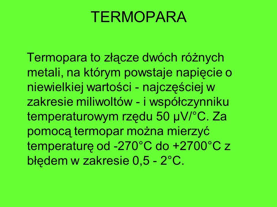 TERMOPARA Termopara to złącze dwóch różnych metali, na którym powstaje napięcie o niewielkiej wartości - najczęściej w zakresie miliwoltów - i współcz