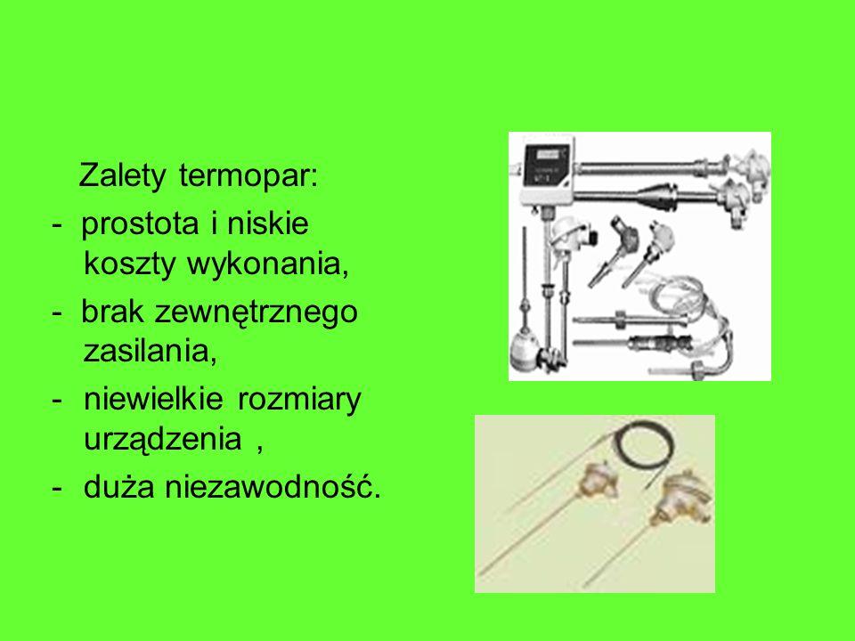 Zalety termopar: - prostota i niskie koszty wykonania, - brak zewnętrznego zasilania, -niewielkie rozmiary urządzenia, -duża niezawodność.