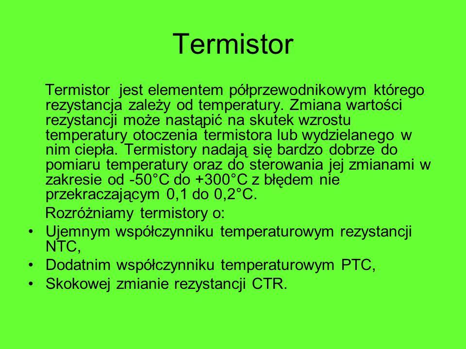 Termistor Termistor jest elementem półprzewodnikowym którego rezystancja zależy od temperatury. Zmiana wartości rezystancji może nastąpić na skutek wz