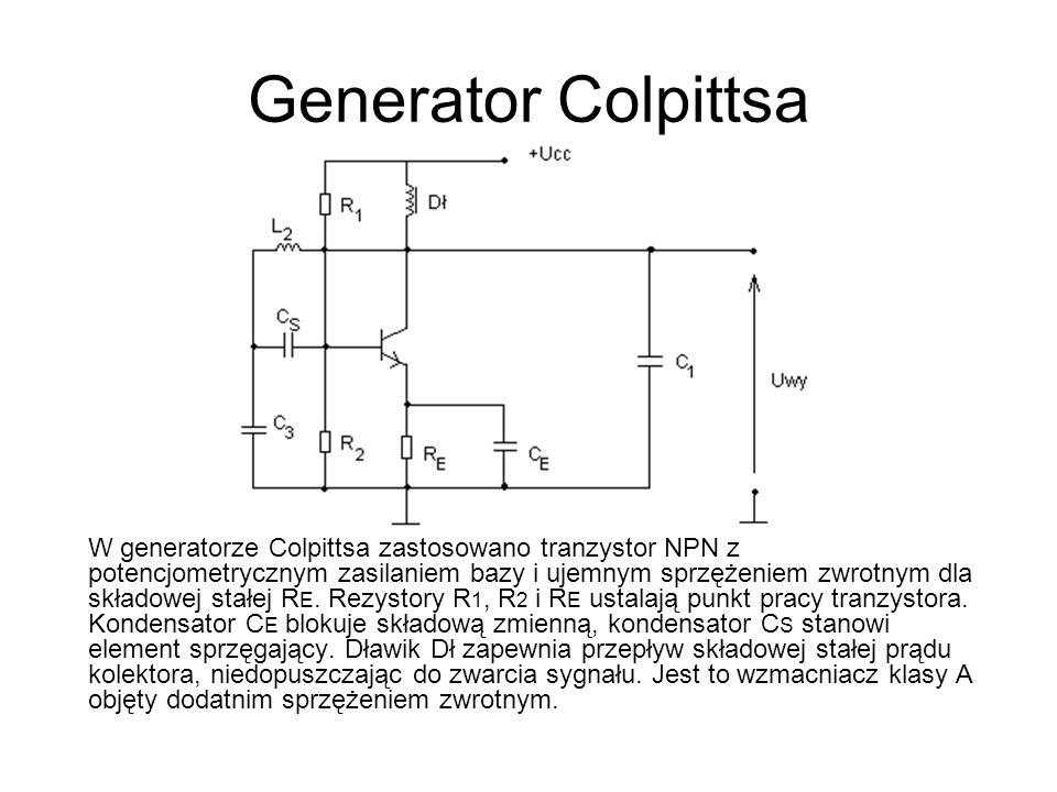 Generator Colpittsa W generatorze Colpittsa zastosowano tranzystor NPN z potencjometrycznym zasilaniem bazy i ujemnym sprzężeniem zwrotnym dla składow