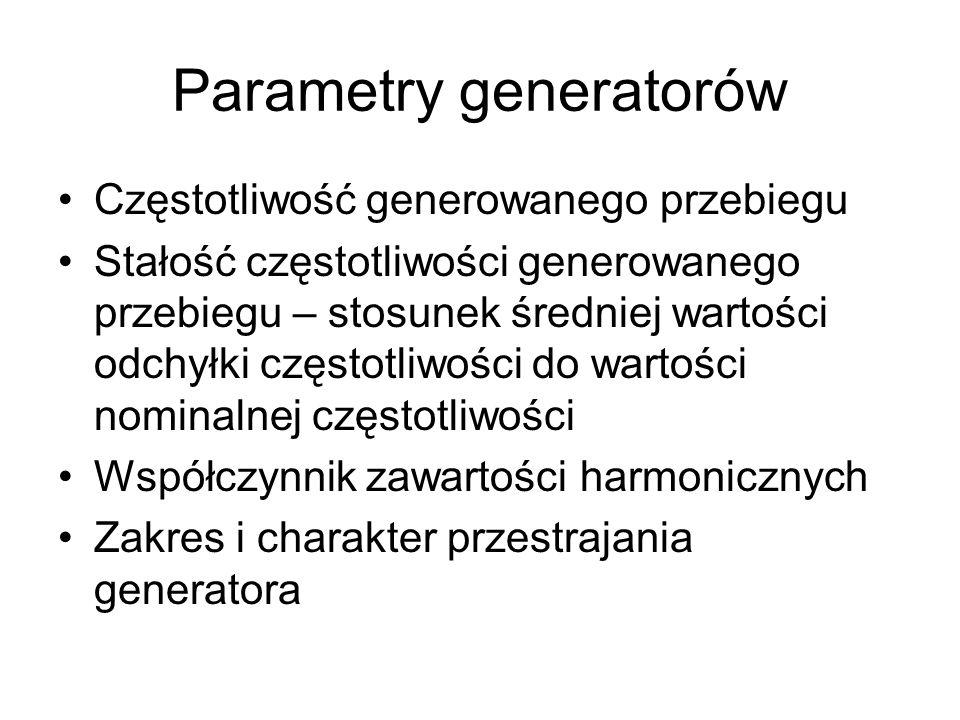 Parametry generatorów Częstotliwość generowanego przebiegu Stałość częstotliwości generowanego przebiegu – stosunek średniej wartości odchyłki częstot