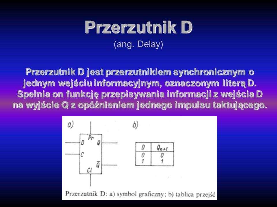 Przerzutnik D Przerzutnik D jest przerzutnikiem synchronicznym o jednym wejściu informacyjnym, oznaczonym literą D.