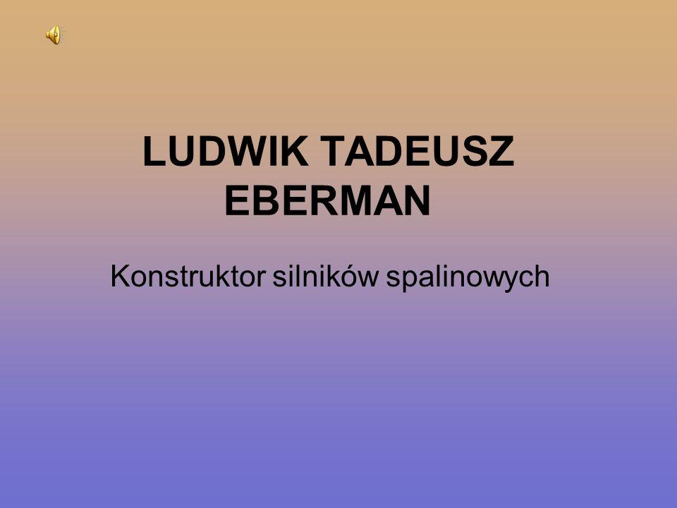 LUDWIK TADEUSZ EBERMAN Konstruktor silników spalinowych