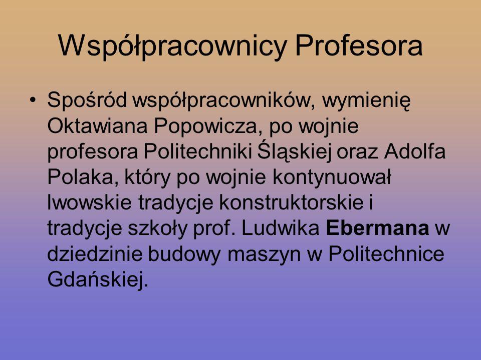 Współpracownicy Profesora Spośród współpracowników, wymienię Oktawiana Popowicza, po wojnie profesora Politechniki Śląskiej oraz Adolfa Polaka, który