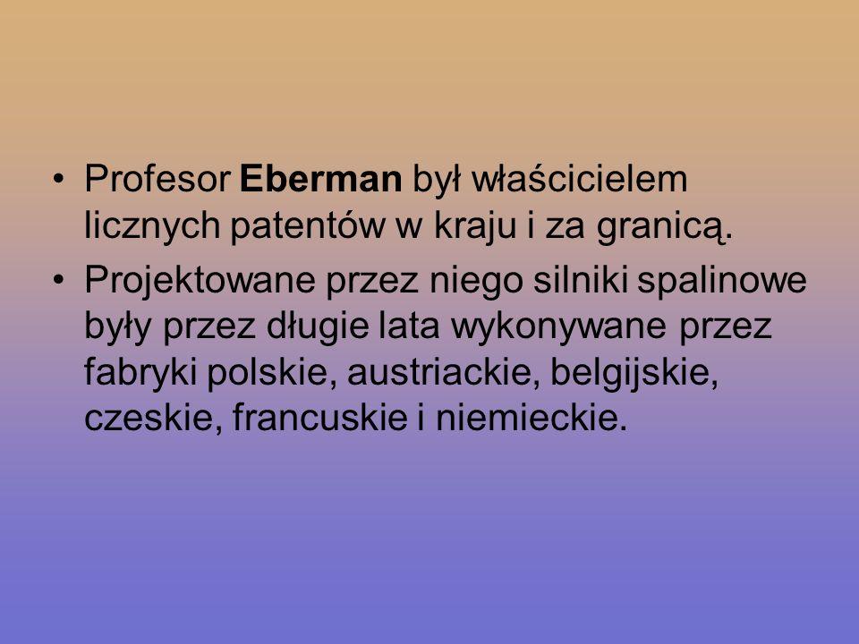 Profesor Eberman był właścicielem licznych patentów w kraju i za granicą. Projektowane przez niego silniki spalinowe były przez długie lata wykonywane