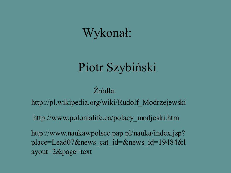 Wykonał: Piotr Szybiński Źródła: http://pl.wikipedia.org/wiki/Rudolf_Modrzejewski http://www.polonialife.ca/polacy_modjeski.htm http://www.naukawpolsce.pap.pl/nauka/index.jsp.