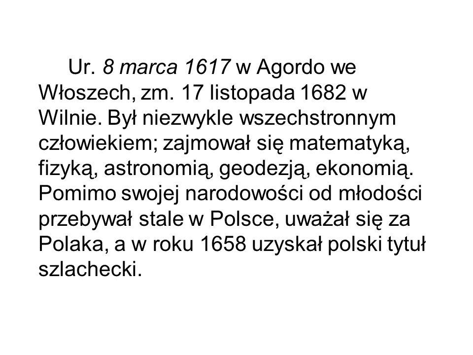 Ur. 8 marca 1617 w Agordo we Włoszech, zm. 17 listopada 1682 w Wilnie. Był niezwykle wszechstronnym człowiekiem; zajmował się matematyką, fizyką, astr