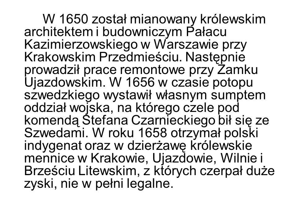 W 1650 został mianowany królewskim architektem i budowniczym Pałacu Kazimierzowskiego w Warszawie przy Krakowskim Przedmieściu. Następnie prowadził pr