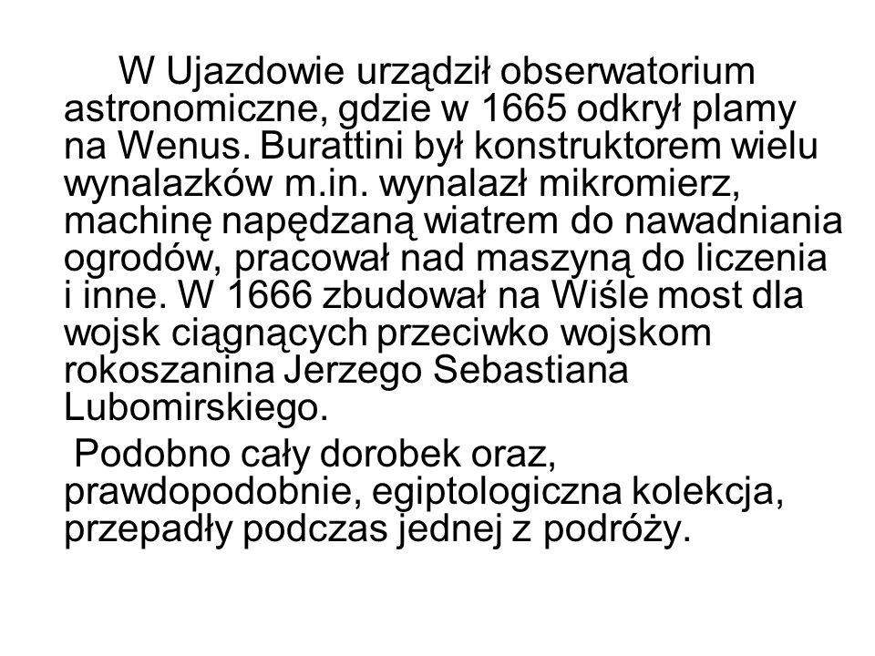 W Ujazdowie urządził obserwatorium astronomiczne, gdzie w 1665 odkrył plamy na Wenus. Burattini był konstruktorem wielu wynalazków m.in. wynalazł mikr